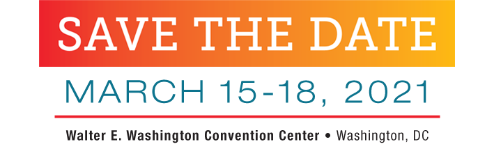 Save the Date March 15-18, 2021 Walter E. Washington Convention Center Washington DC